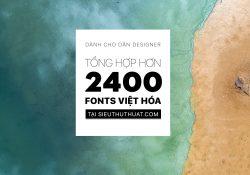 Tổng hợp hơn 2400 Fonts Việt Hóa cực đẹp