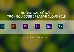 Hướng dẫn cờ rắc trọn bộ Adobe Creative Cloud 2018