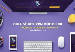 Chia sẻ key VPN One Click miễn phí cập nhật liên tục