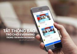 Huớng dẫn tắt thông báo trò chơi Everwing trong tin nhắn Facebook