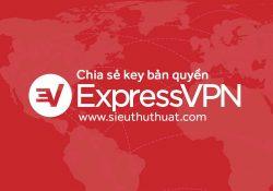 Chia sẻ License Key ExpressVPN bản quyền (Cập nhật liên tục)