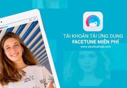 Share tài khoản tải ứng dụng Facetune cho iOS miễn phí