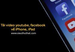 Tải video youtube, facebook về iPhone, iPad đơn giản nhất