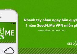 Nhanh tay nhận ngay bản quyền 1 năm Seed4.Me VPN miễn phí