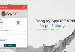Hướng dẫn đăng ký SpyOFF VPN 3 tháng miễn phí