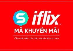 Hướng dẫn cách lấy 3 tháng IFLIX miễn phí – Xem phim không giới hạn